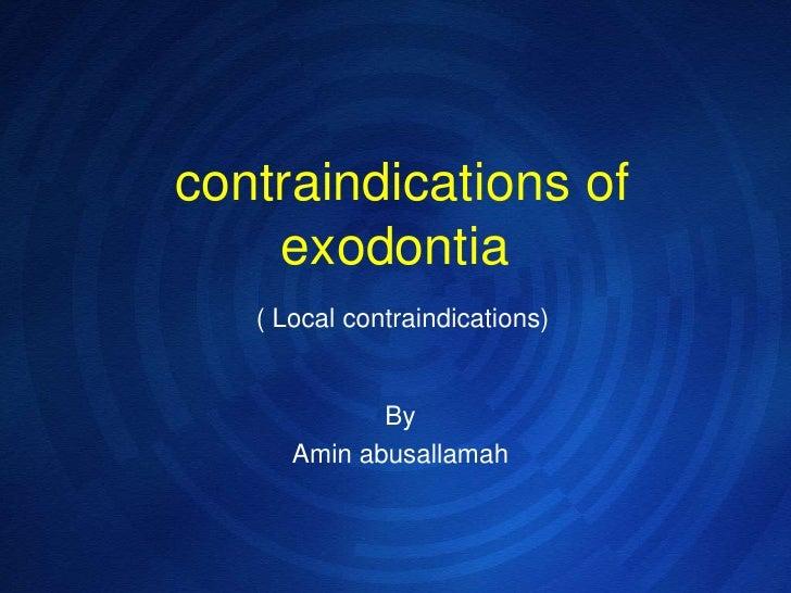 contraindications of exodontia(Local contraindications)<br />By<br />Amin abusallamah<br />