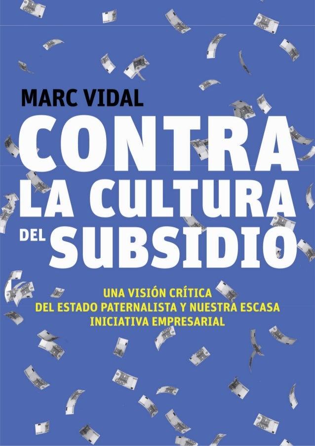 Marc Vidal Contra la cultura del subsidio La microburguesía low cost y su escasa iniciativa empresarial 032-5793CONTRA LA ...