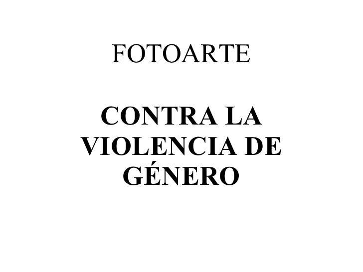 FOTOARTE CONTRA   LA VIOLENCIA DE GÉNERO