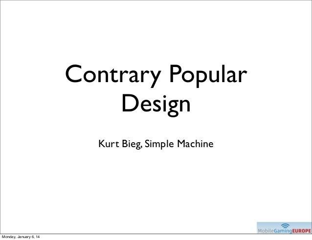 Contrary Popular Design Kurt Bieg, Simple Machine  Monday, January 6, 14