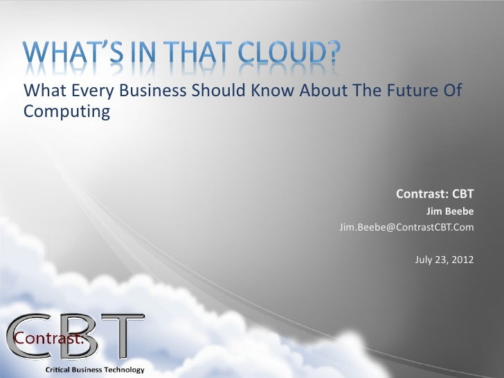 What Every Business Should Know About The Future OfComputing                                              Contrast: CBT   ...