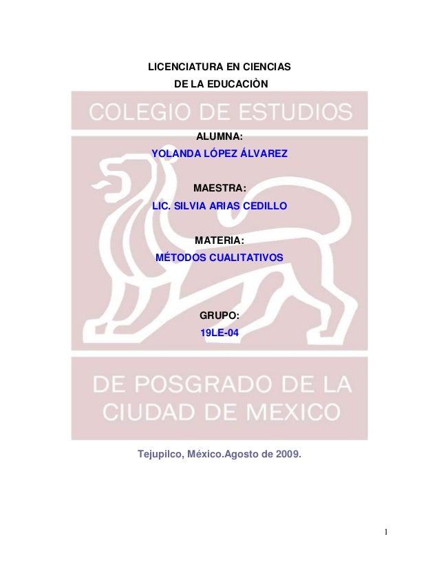 LICENCIATURA EN CIENCIAS       DE LA EDUCACIÒN           ALUMNA:  YOLANDA LÓPEZ ÁLVAREZ           MAESTRA:  LIC. SILVIA AR...