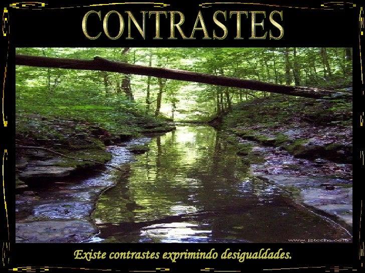 CONTRASTES Existe contrastes exprimindo desigualdades.