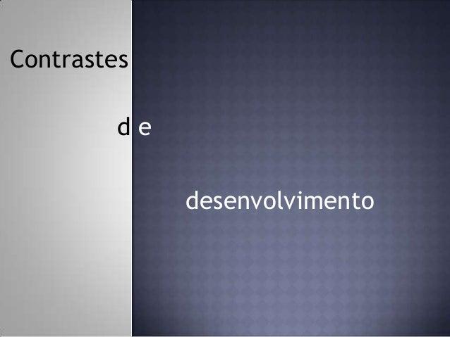 Contrastes d e desenvolvimento