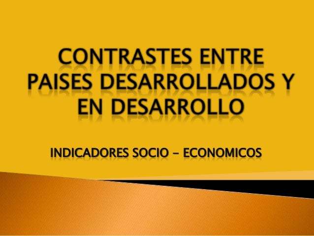 INDICADORES SOCIO - ECONOMICOS