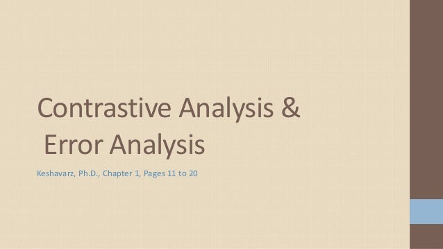 Contrastive Analysis & Error Analysis Keshavarz, Ph.D., Chapter 1, Pages 11 to 20