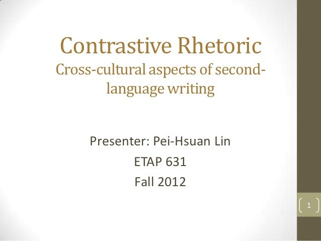 Contrastive RhetoricCross-cultural aspects of second-       language writing     Presenter: Pei-Hsuan Lin            ETAP ...