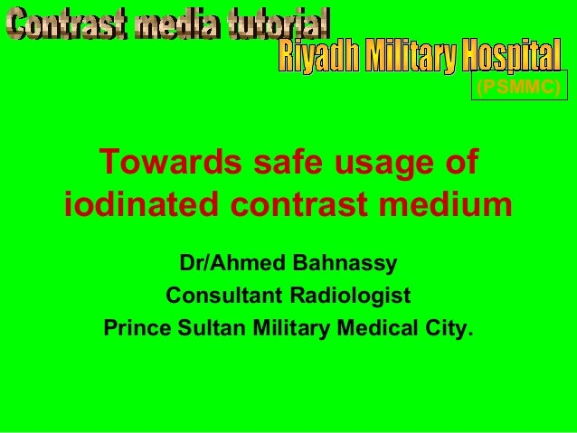 (PSMMC)  Towards safe usage ofiodinated contrast medium         Dr/Ahmed Bahnassy        Consultant Radiologist  Prince Su...
