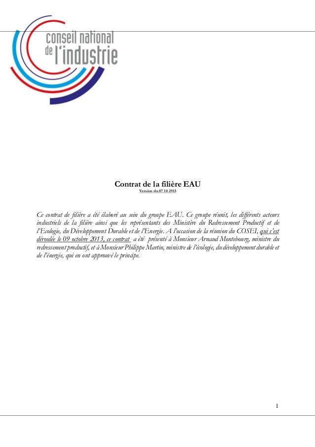 1 Contrat de la filière EAU Version du 07 10 2913 Ce contrat de filière a été élaboré au sein du groupe EAU. Ce groupe réu...