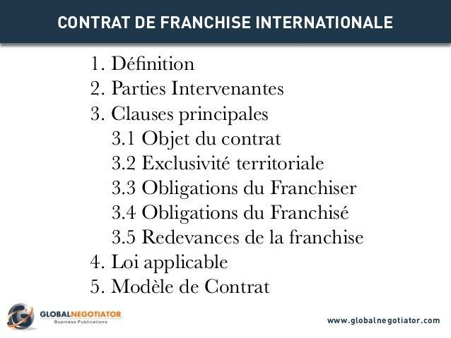 CONTRAT DE FRANCHISE INTERNATIONALE  1. Définition 2. Parties Intervenantes 3. Clauses principales 3.1 Objet du contrat 3....