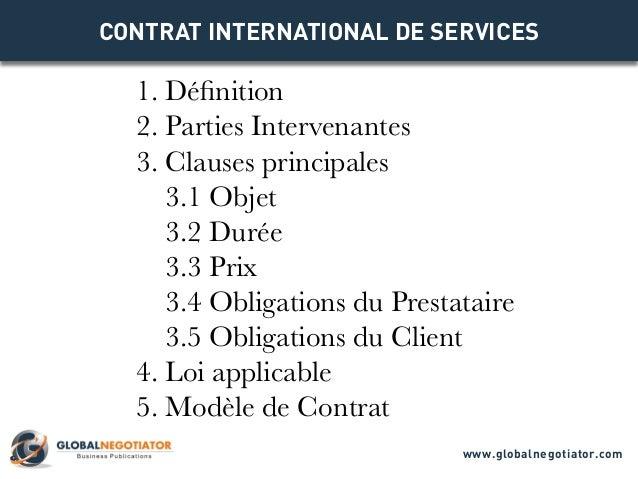 CONTRAT INTERNATIONAL DE SERVICES 1. Définition 2. Parties Intervenantes 3. Clauses principales 3.1 Objet 3.2 Durée 3.3 Pr...