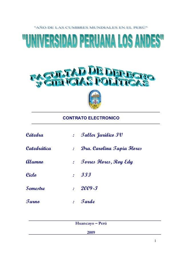 CONTRATO ELECTRONICO Cátedra : Taller Jurídico IV Catedrática : Dra. Carolina Tapia Flores Alumno : Torres Flores, Roy Edy...