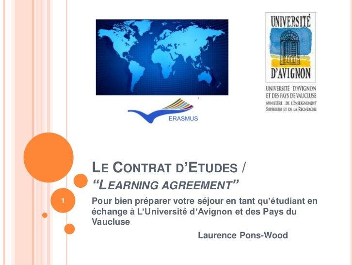 """LE CONTRAT D'ETUDES /    """"LEARNING AGREEMENT""""1   Pour bien préparer votre séjour en tant qu'étudiant en    échange à L'Uni..."""