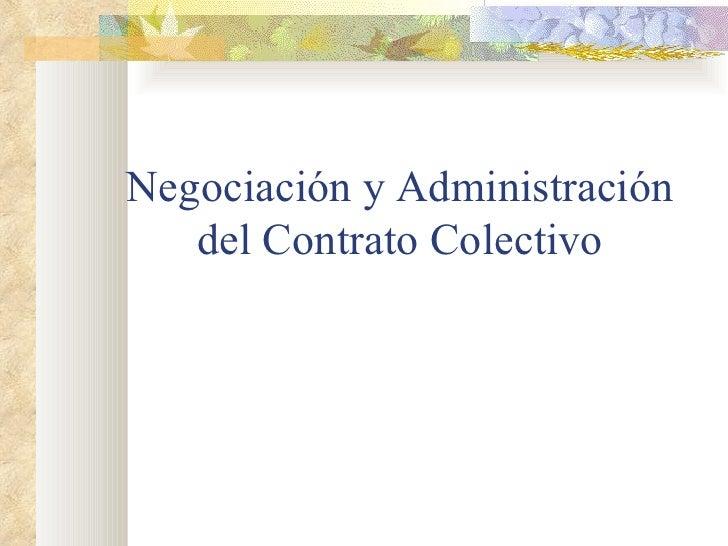 Negociación y Administración   del Contrato Colectivo