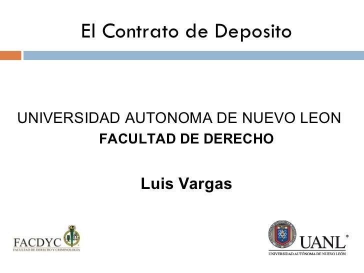 El Contrato de Deposito <ul><li>UNIVERSIDAD AUTONOMA DE NUEVO LEON </li></ul><ul><li>FACULTAD DE DERECHO </li></ul><ul><li...