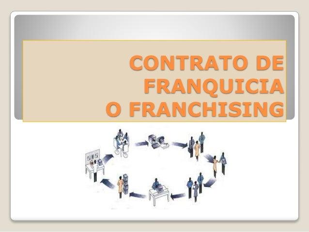 CONTRATO DE FRANQUICIA O FRANCHISING
