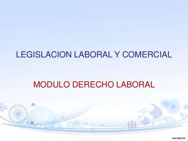 LEGISLACION LABORAL Y COMERCIAL MODULO DERECHO LABORAL