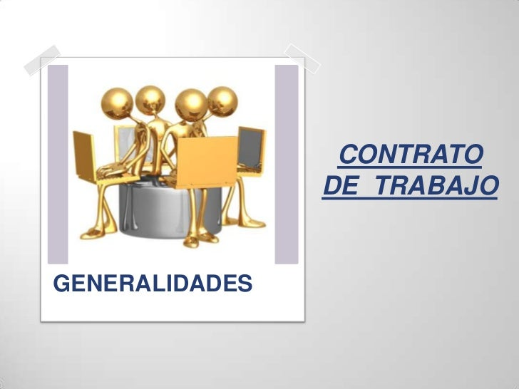 CONTRATO                DE TRABAJOGENERALIDADES