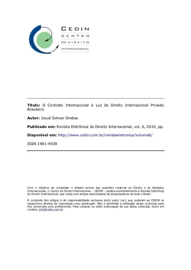 Titulo: O Contrato Internacional à Luz do Direito Internacional PrivadoBrasileiroAutor: Josué Scheer DrebesPublicado em: R...