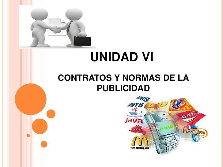 UNIDAD VI<br />CONTRATOS Y NORMAS DE LA PUBLICIDAD<br />
