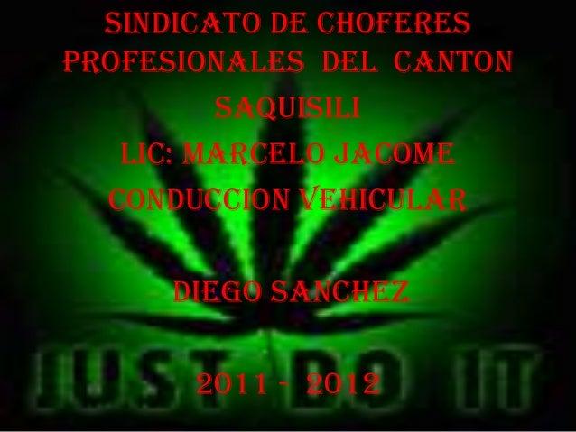 SINDICATO DE CHOFERESPROFESIONALES DEL CANTON         SAQUISILI   LIC: MARCELO JACOME  CONDUCCION VEHICULAR     DIEGO SANC...