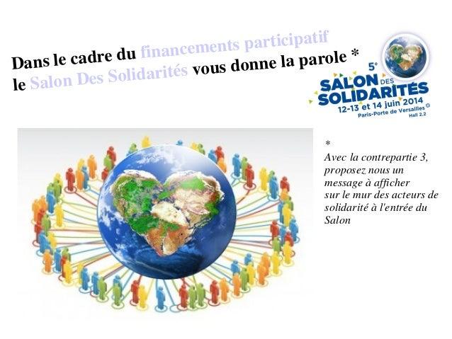 Dans le cadre du financements participatif le Salon Des Solidarités vous donne la parole * * Avec la contrepartie 3, propo...