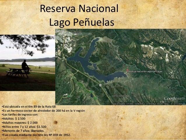 Reserva Nacional Lago Peñuelas •Está ubicada en el Km 89 de la Ruta 68 •Es un hermoso sector de alrededor de 200 há en la ...