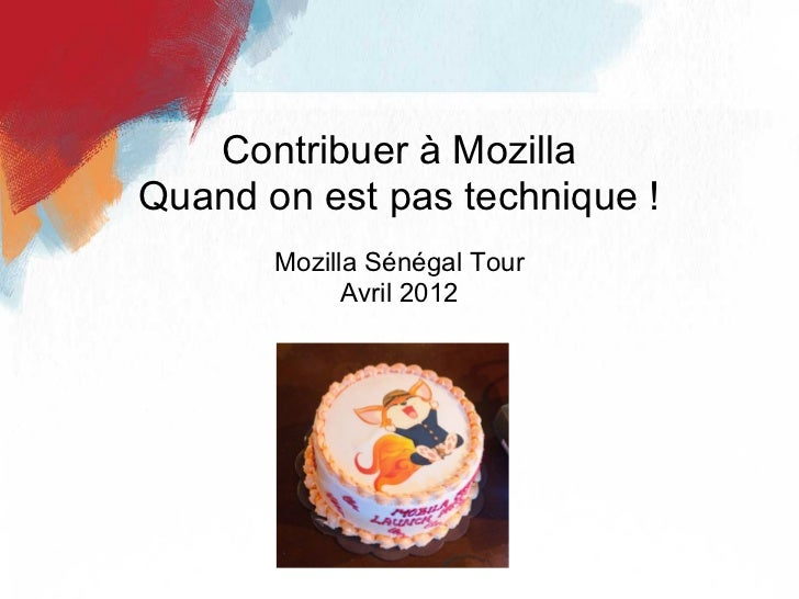 Contribuer à MozillaQuand on est pas technique !       Mozilla Sénégal Tour             Avril 2012