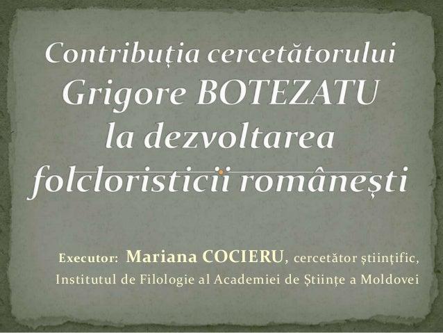 Executor:  Mariana COCIERU , cercetător ştiinţific,  Institutul de Filologie al Academiei de Ştiințe a Moldovei