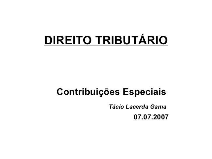 DIREITO TRIBUTÁRIO Contribuições Especiais  Tácio Lacerda Gama   07.07.2007