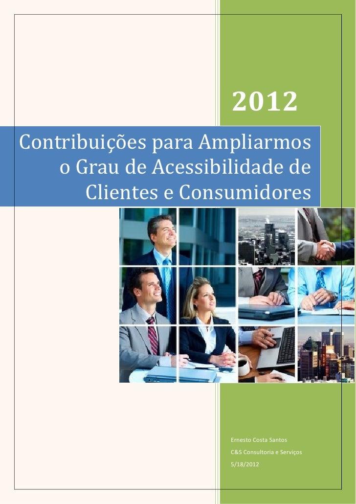 2012Contribuições para Ampliarmos    o Grau de Acessibilidade de       Clientes e Consumidores                      Ernest...