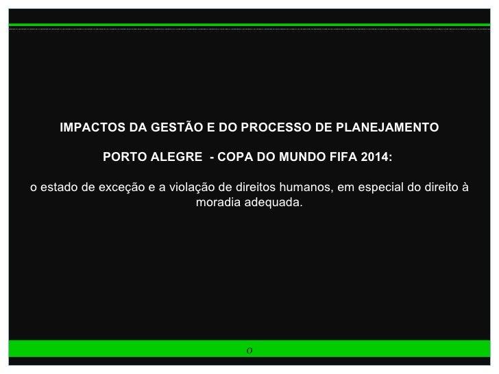 IMPACTOS DA GESTÃO E DO PROCESSO DE PLANEJAMENTO            PORTO ALEGRE - COPA DO MUNDO FIFA 2014:o estado de exceção e a...