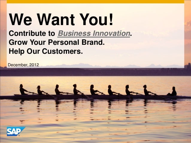 We Want You!Contribute to Business Innovation.Grow Your Personal Brand.Help Our Customers.December, 2012