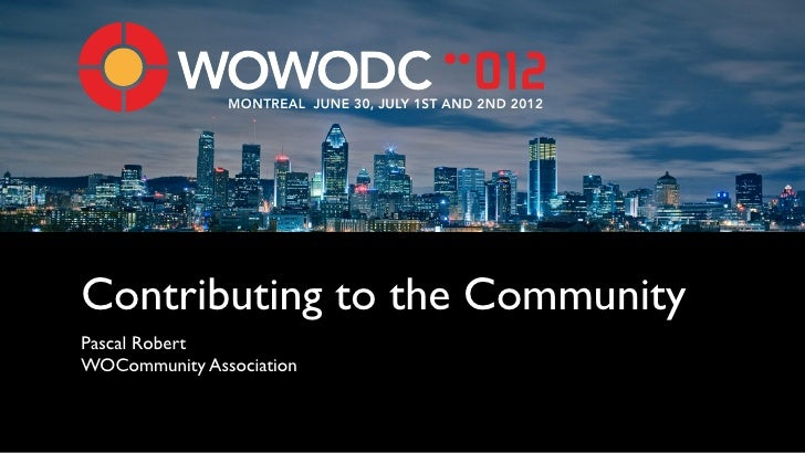MONTREAL JUNE 30, JULY 1ST AND 2ND 2012Contributing to the CommunityPascal RobertWOCommunity Association