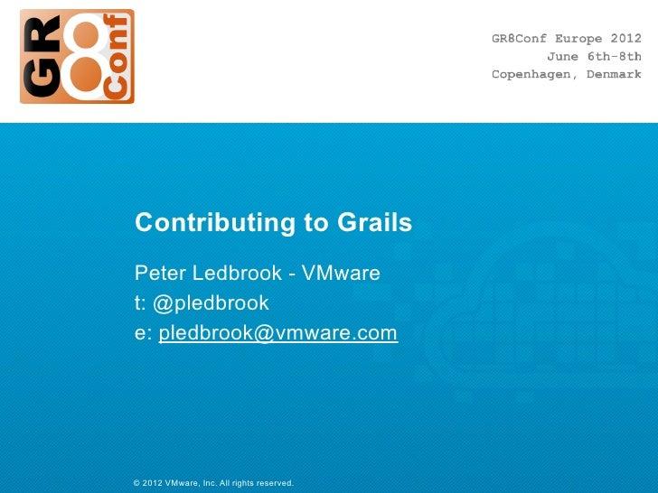 Contributing to GrailsPeter Ledbrook - VMwaret: @pledbrooke: pledbrook@vmware.com© 2012 VMware, Inc. All rights reserved.