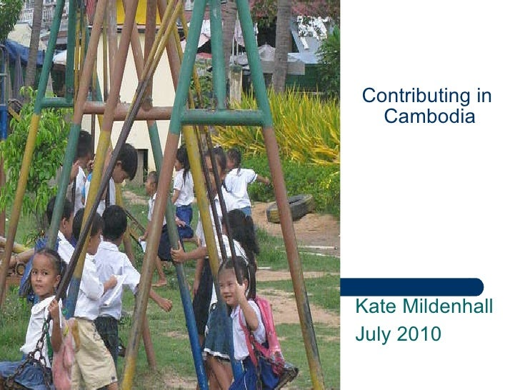 Contributing in  Cambodia Kate Mildenhall July 2010