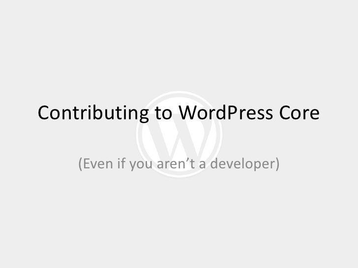 Contributing to WordPress Core    (Even if you aren't a developer)