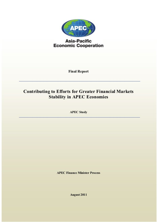 Final Report  Contributing to Efforts for Greater Financial Markets Stability in APEC Economies APEC Study  APEC Finance M...