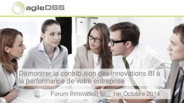 Démontrer la contribution des innovations BI à  la performance de votre entreprise  Forum Innovation BI – 1er Octobre 2014