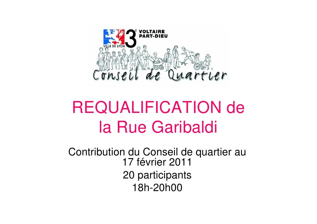 REQUALIFICATION de  la Rue GaribaldiContribution du Conseil de quartier au           17 février 2011            20 partici...