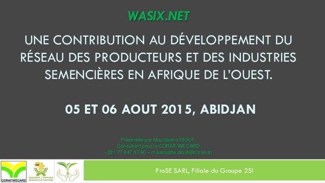 WASIX.NET UNE CONTRIBUTION AU DÉVELOPPEMENT DU RÉSEAU DES PRODUCTEURS ET DES INDUSTRIES SEMENCIÈRES EN AFRIQUE DE L'OUEST....