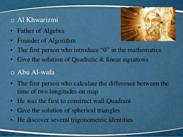 father of algebra Muhammad al-khwarizmi, the father of algebra •muhammad ibn musa al-khwarizmi was a 9th-century muslim mathematician and astronomer •he is known as the father of.
