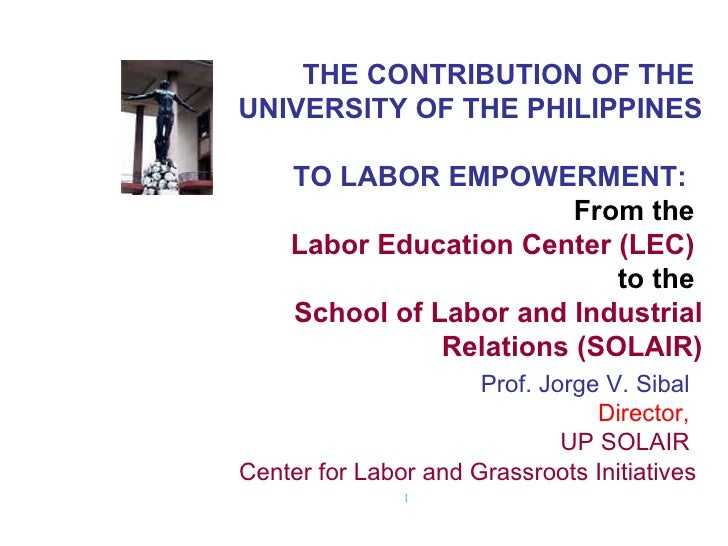 THE CONTRIBUTION OF THEUNIVERSITY OF THE PHILIPPINES    TO LABOR EMPOWERMENT:                         From the    Labor Ed...