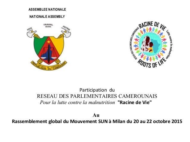 """Participation du RESEAU DES PARLEMENTAIRES CAMEROUNAIS Pour la lutte contre la malnutrition """"Racine de Vie"""" Au Rassembleme..."""