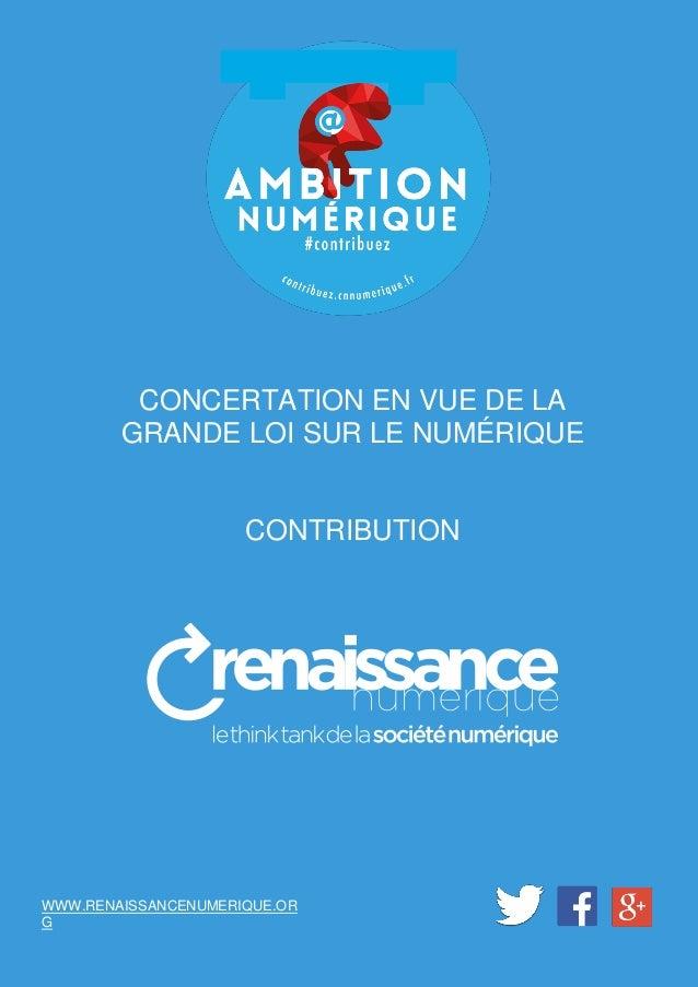 1 CONCERTATION EN VUE DE LA GRANDE LOI SUR LE NUMÉRIQUE CONTRIBUTION WWW.RENAISSANCENUMERIQUE.OR G