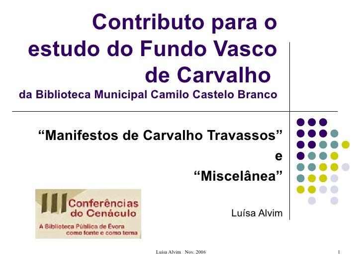 """Contributo para o estudo do Fundo Vasco de Carvalho  da Biblioteca Municipal Camilo Castelo Branco """" Manifestos de Carvalh..."""