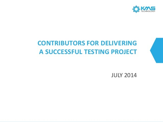 CONTRIBUTORS FOR DELIVERING A SUCCESSFUL TESTING PROJECT JULY 2014