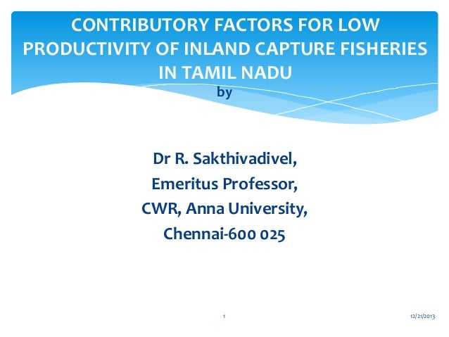 CONTRIBUTORY FACTORS FOR LOW PRODUCTIVITY OF INLAND CAPTURE FISHERIES IN TAMIL NADU by  Dr R. Sakthivadivel, Emeritus Prof...