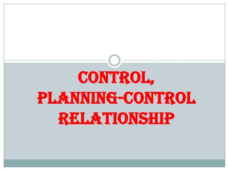 CONTROL,PLANNING-CONTROL RELATIONSHIP<br />