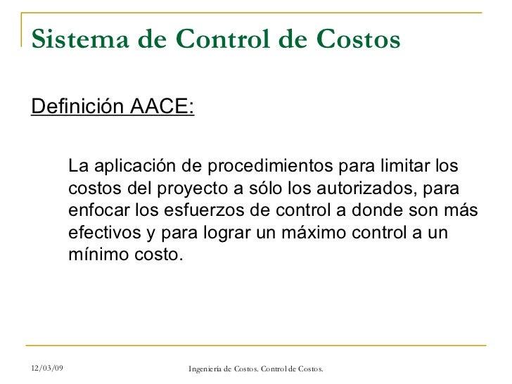 Sistema de Control de Costos <ul><li>Definición AACE: </li></ul><ul><ul><li>La aplicación de procedimientos para limitar l...